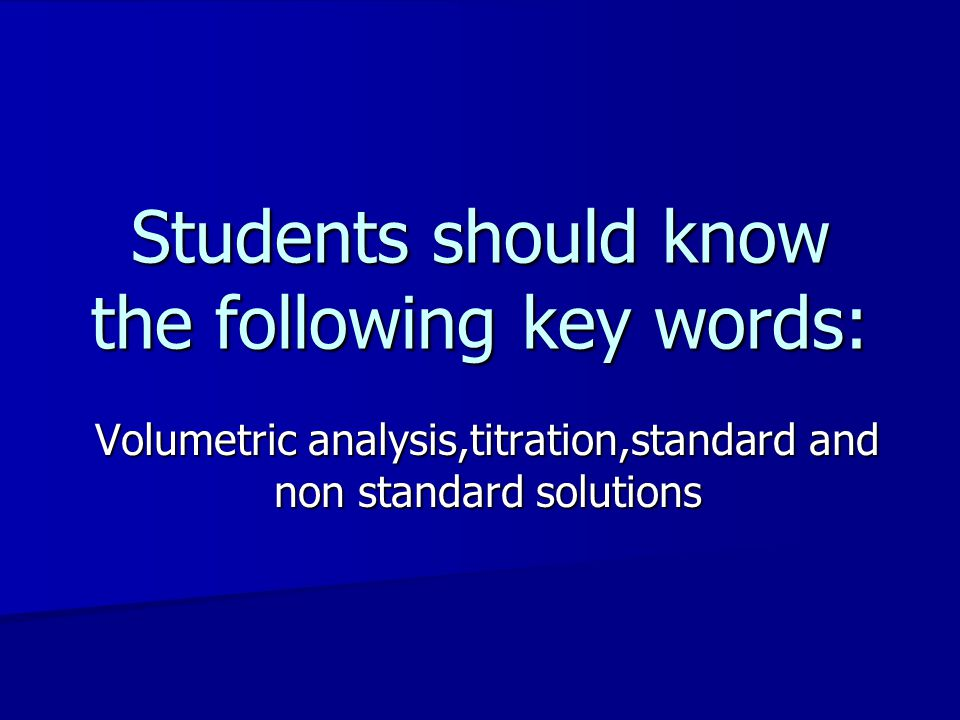 Students should know the following key words: