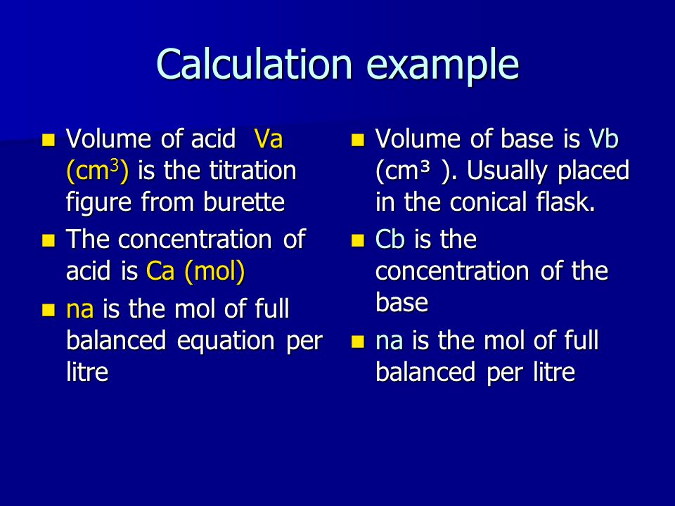 Calculation example Volume of acid Va (cm3) is the titration figure from burette. The concentration of acid is Ca (mol)