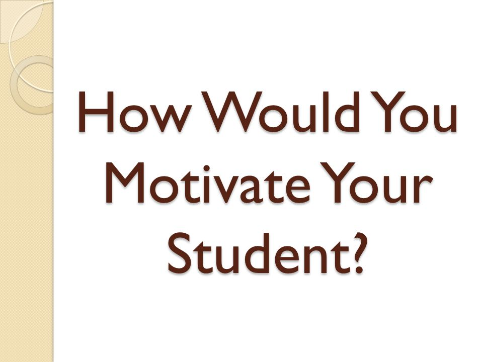 How Would You Motivate Your Student
