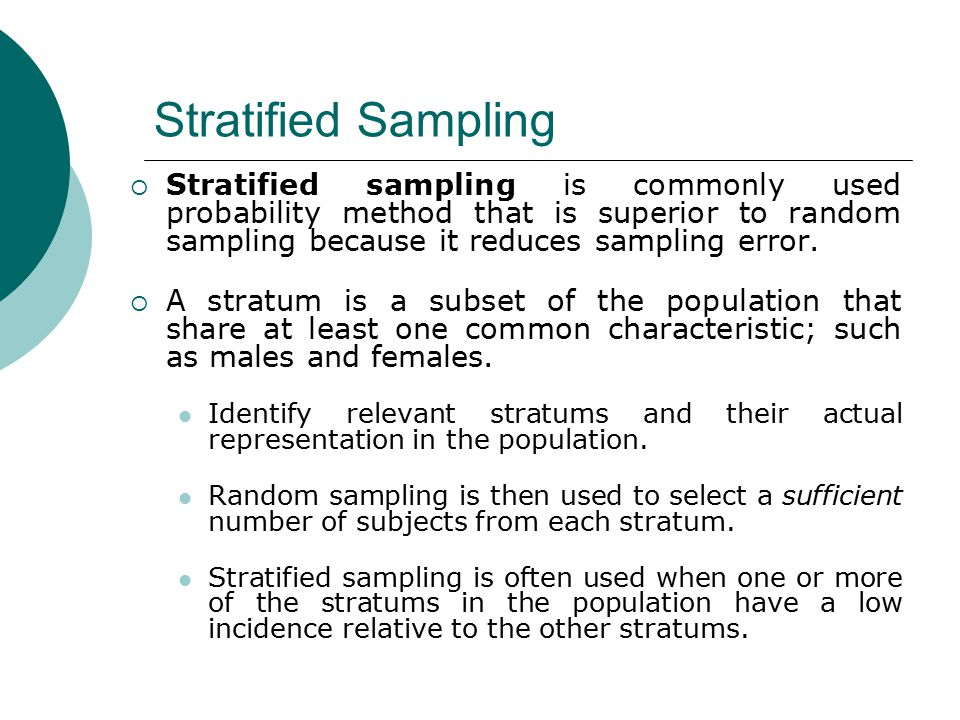 Stratified Sampling Stratified sampling is commonly used probability method that is superior to random sampling because it reduces sampling error.