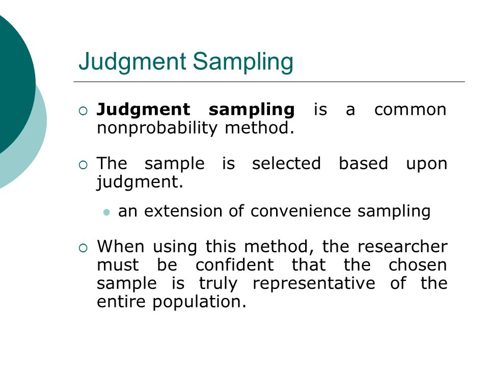 Judgment Sampling Judgment sampling is a common nonprobability method.