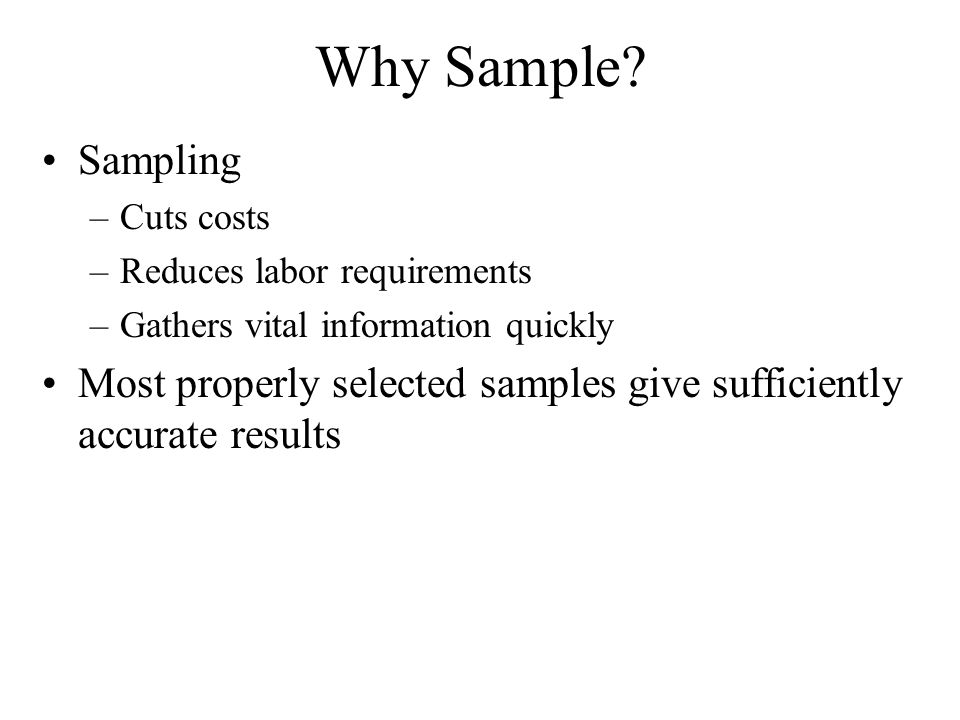 Why Sample Sampling. Cuts costs. Reduces labor requirements. Gathers vital information quickly.