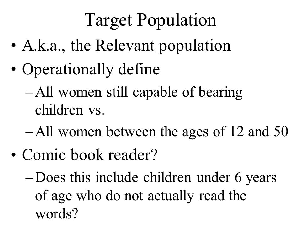 Target Population A.k.a., the Relevant population Operationally define