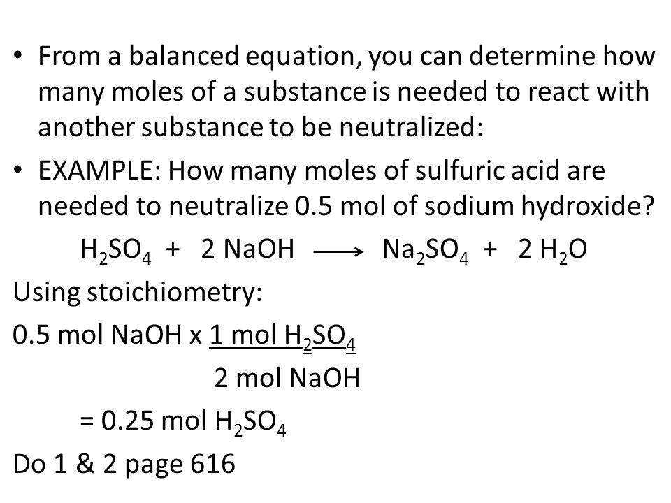 From a balanced equation, you can determine how many moles of a substance is needed to react with another substance to be neutralized: