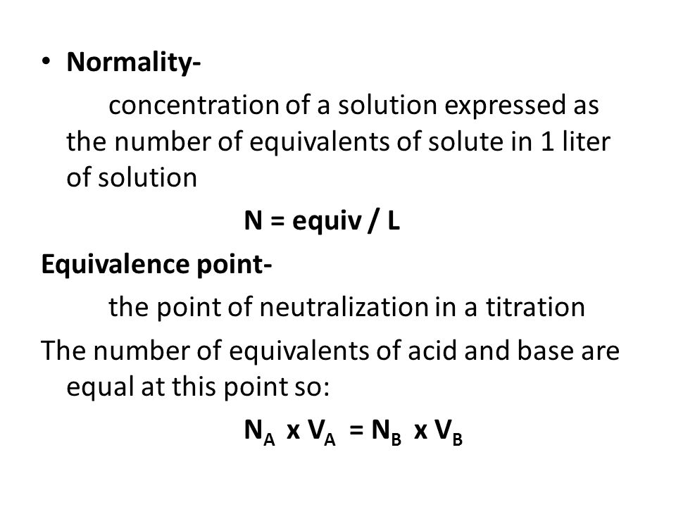 Normality- concentration of a solution expressed as the number of equivalents of solute in 1 liter of solution.
