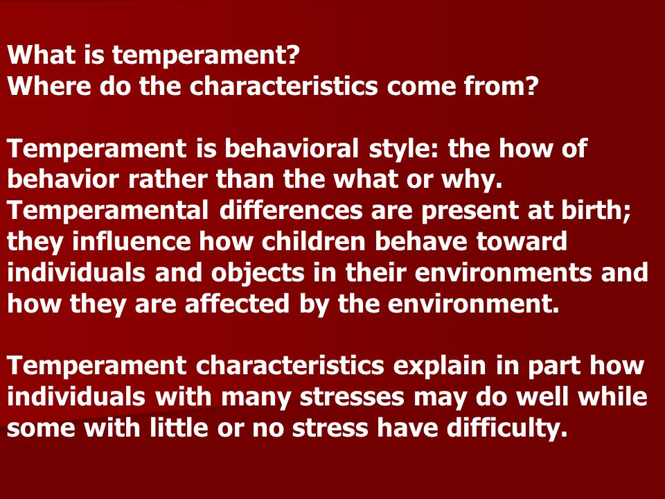 psychology and temperament Temperament refers to basic dimensions of personality that are grounded in biology and explain individual differences in the developmental process rather than.