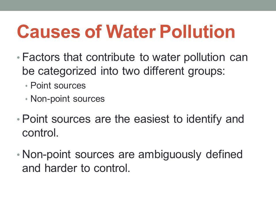 sources and causes of water pollution Different human sources add to the pollution of water used for the detection of water pollution oxygen in the water and it also causes water organisms to.