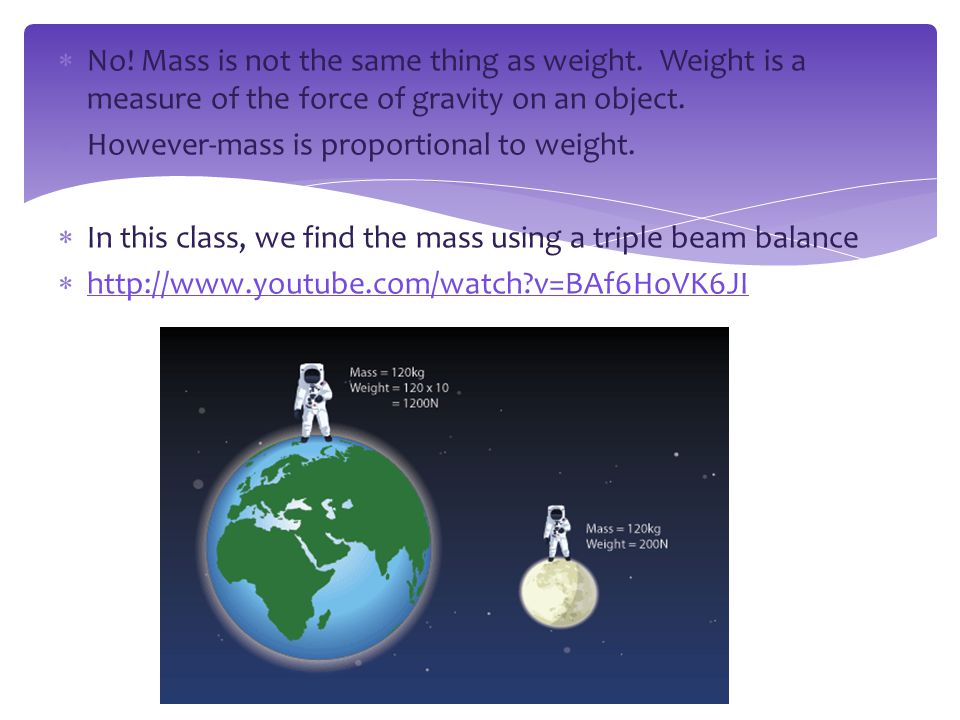 No. Mass is not the same thing as weight