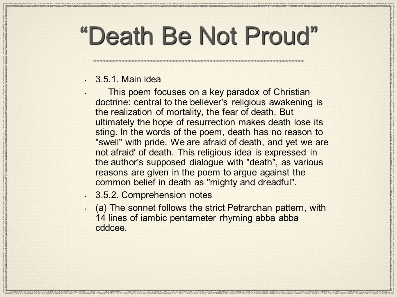"poem death should not be proud John donne (1572 -1631) was an english poet whose experience as a cleric in  the church of  donne wrote ""death be not proud"" (also known as ""sonnet x"")  while fighting a major illness  and death shall be no more death, thou shalt die."
