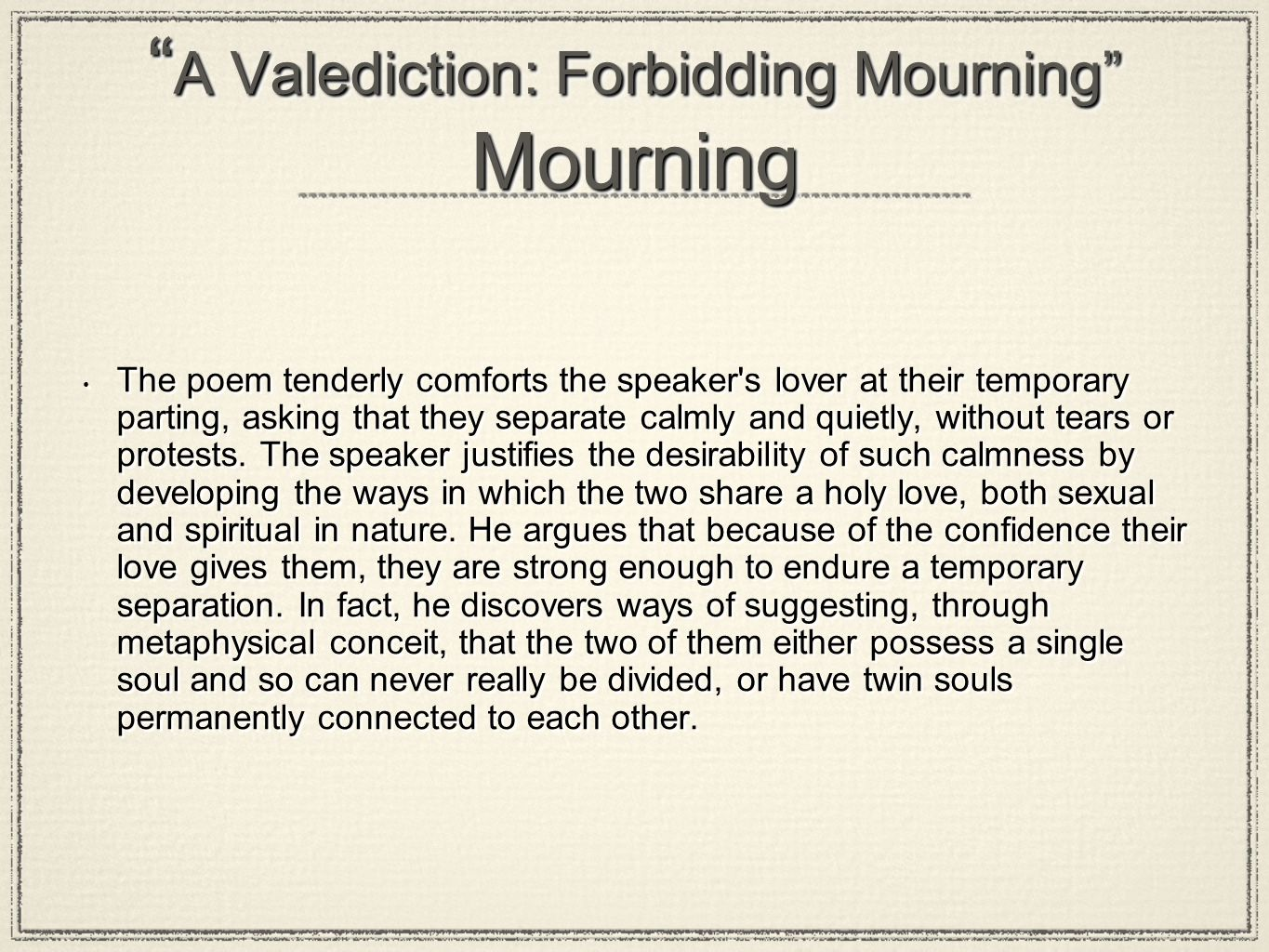 an analysis of a valediction forbidding mourning a poem by john donne In a valediction: forbidding mourning, john donne describes a perfect and unchangeable love between two people throughout the poem he skillfully compares the love of the speaker and his lady to things that seem completely different to the love betwe.