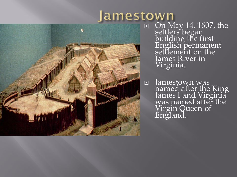 Jamestown On May 14, 1607, the settlers began building the first English permanent settlement on the James River in Virginia.