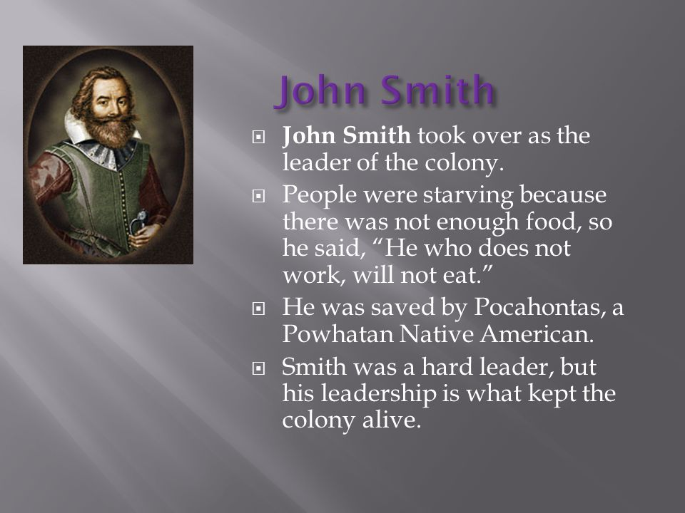 John Smith John Smith took over as the leader of the colony.