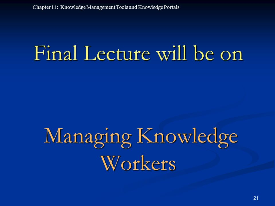 Final Lecture will be on Managing Knowledge Workers