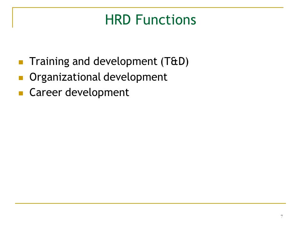 hrd training aspects of an organisation Human resource development can be formal such as in classroom training, a college course, or an organizational planned change effort or, human resource development can be informal as in employee coaching by a manager.