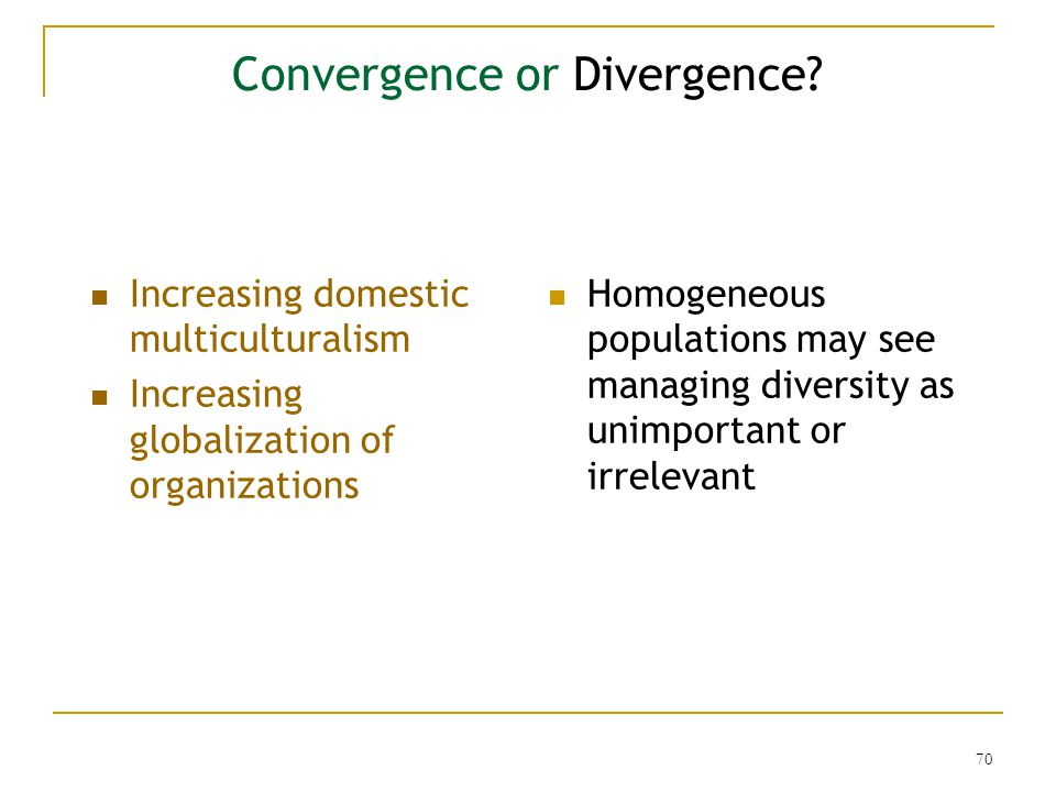 convergence or divergence future of globalization Convergence or divergence with the end result being one 'global' culture divergence theory maintains the divergence and convergence in one.