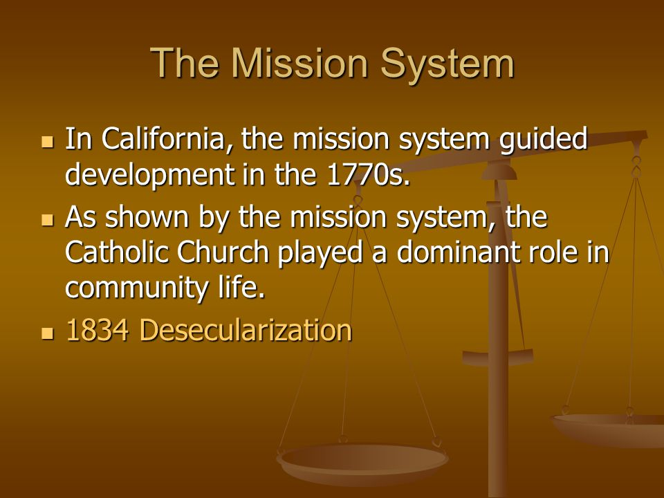 The Mission System In California, the mission system guided development in the 1770s.