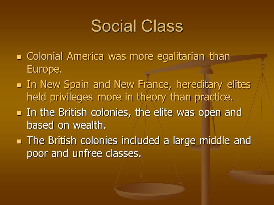 Social Class Colonial America was more egalitarian than Europe.