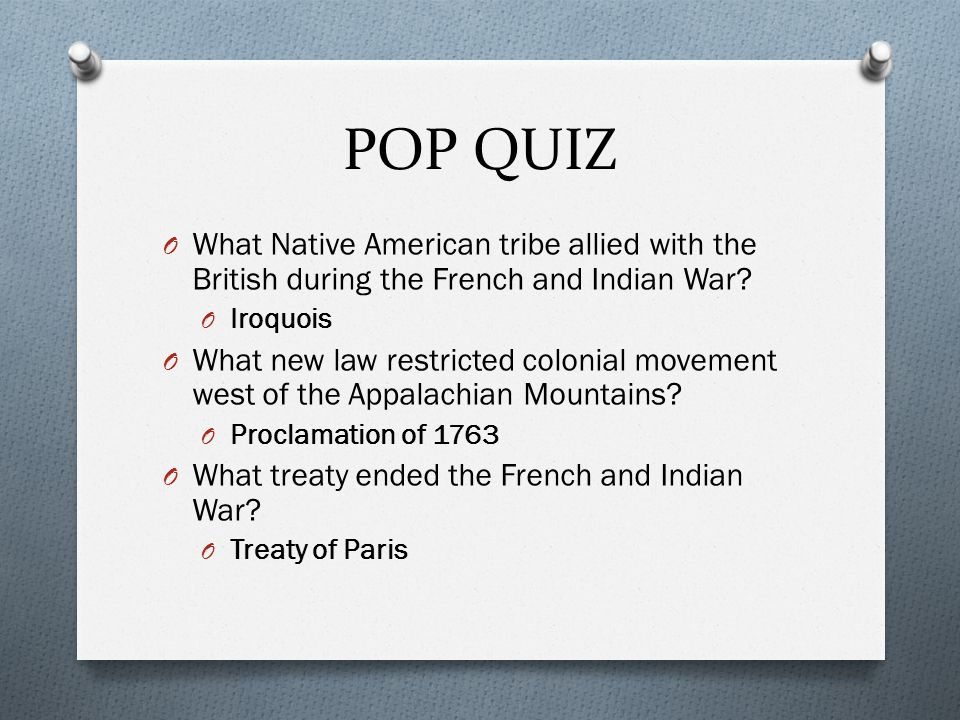 POP QUIZ What Native American tribe allied with the British during the French and Indian War Iroquois.
