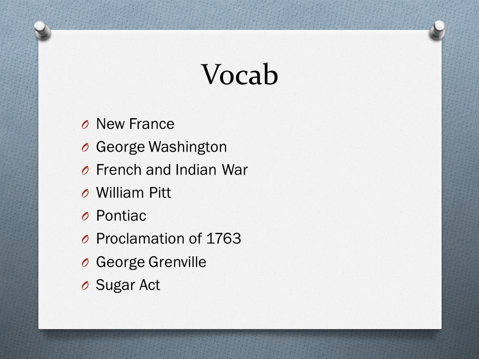 Vocab New France George Washington French and Indian War William Pitt