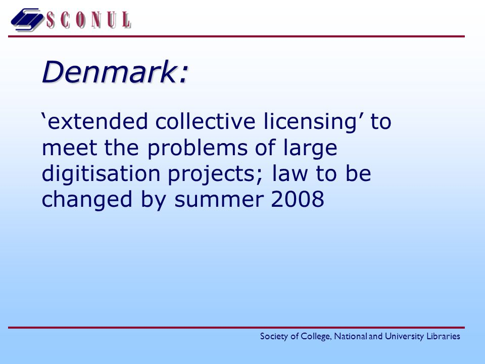 Denmark: 'extended collective licensing' to meet the problems of large digitisation projects; law to be changed by summer 2008.