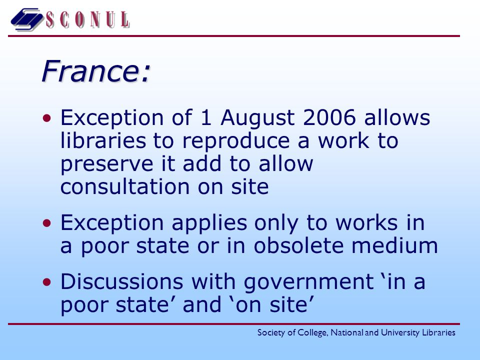France: Exception of 1 August 2006 allows libraries to reproduce a work to preserve it add to allow consultation on site.