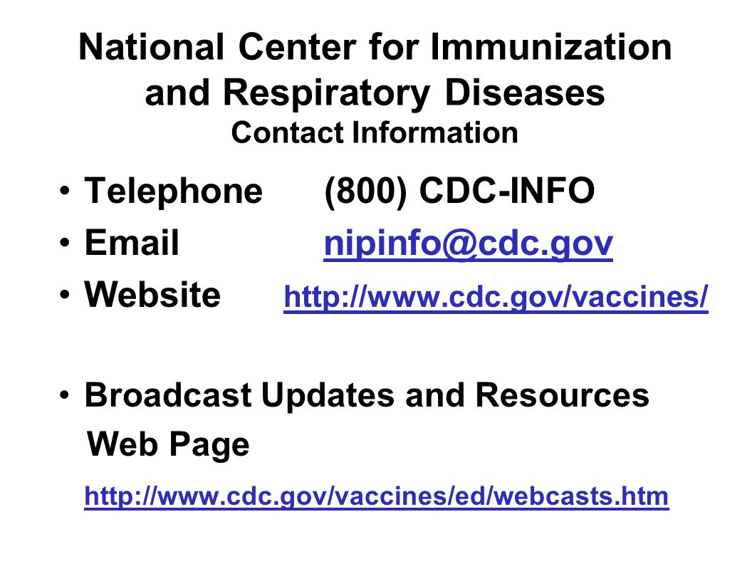 National Center for Immunization and Respiratory Diseases Contact Information Telephone (800) CDC-INFO.