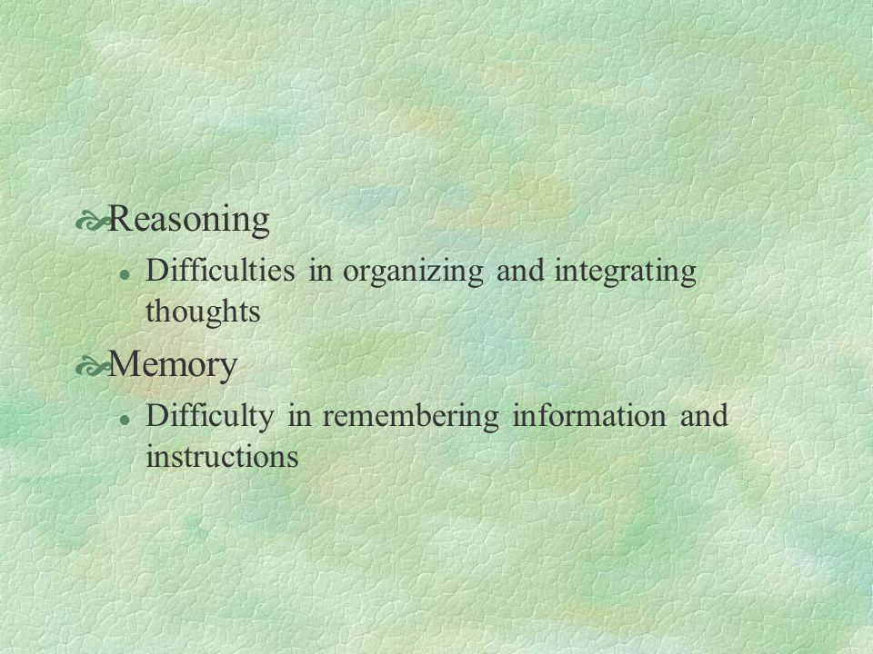 Reasoning Memory Difficulties in organizing and integrating thoughts