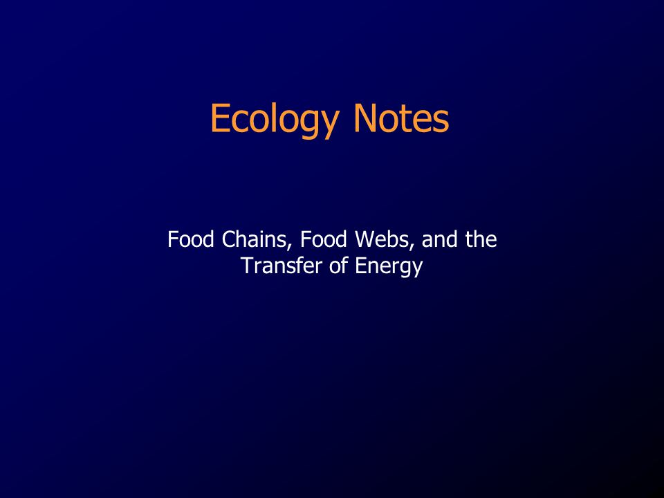 Food Chains, Food Webs, and the Transfer of Energy