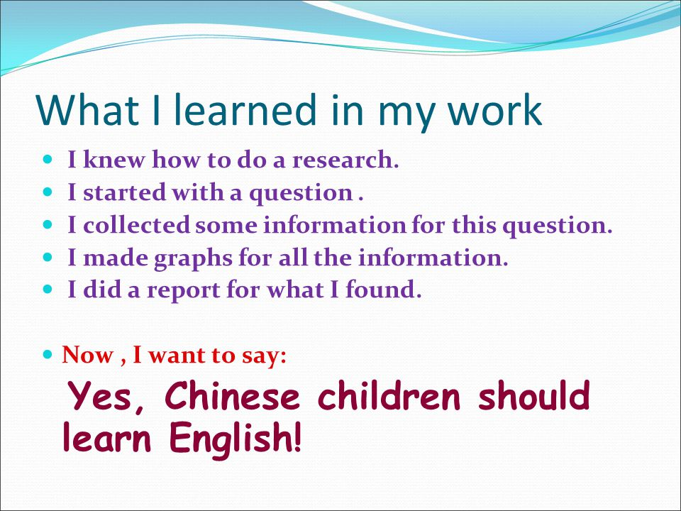 what i ve learned in english It's also good to watch tv shows, or movies in english the news can be difficult to learn from for level students, but the more you listen the more you'll pick up as an exercise, it's good to have something you can listen to over and over again for example, a dvd can be repeated whereas a news report can only be heard.