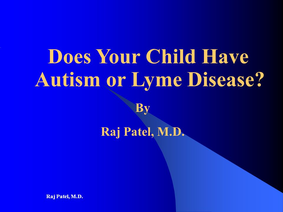 No Autism Is Not Caused By Lyme Disease >> Does Your Child Have Autism Or Lyme Disease Ppt Video Online Download