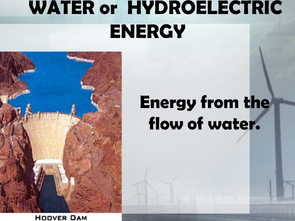 WATER or HYDROELECTRIC ENERGY