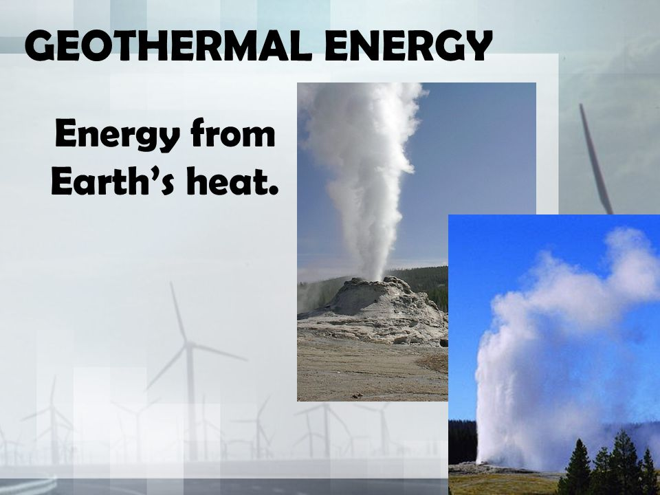 Energy from Earth's heat.