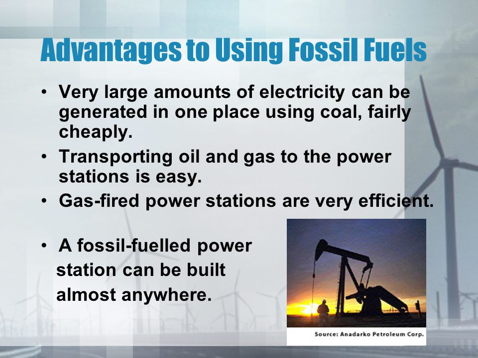 Advantages to Using Fossil Fuels