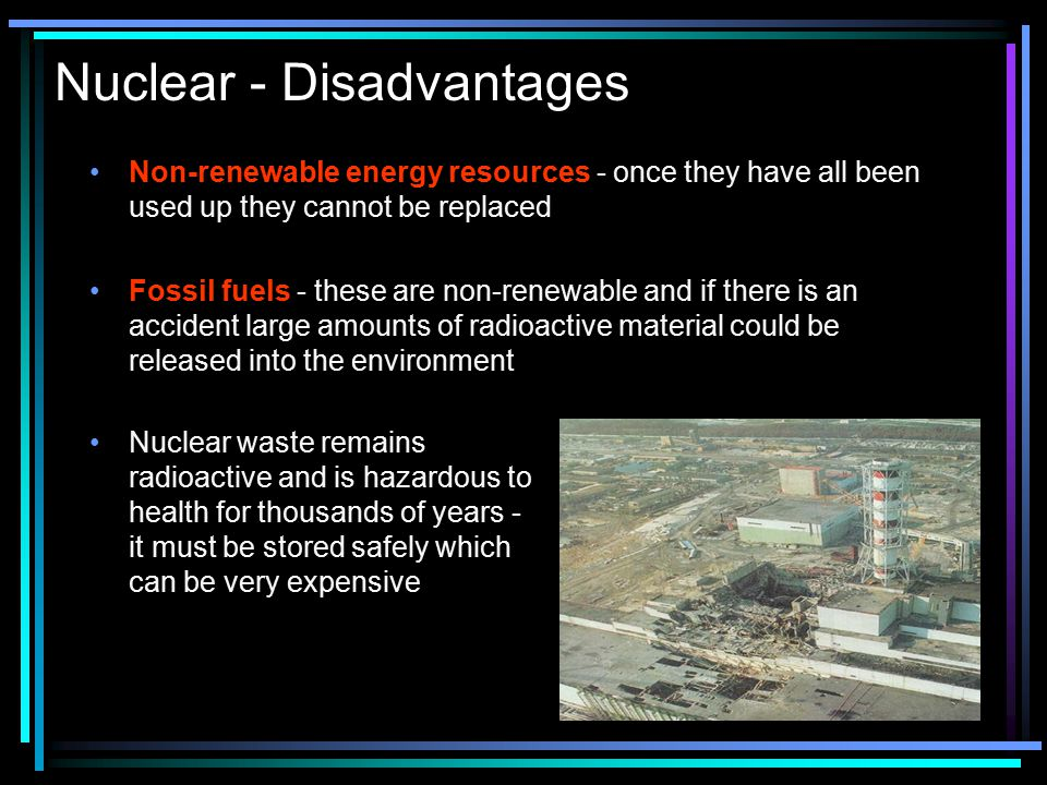 Nuclear - Disadvantages