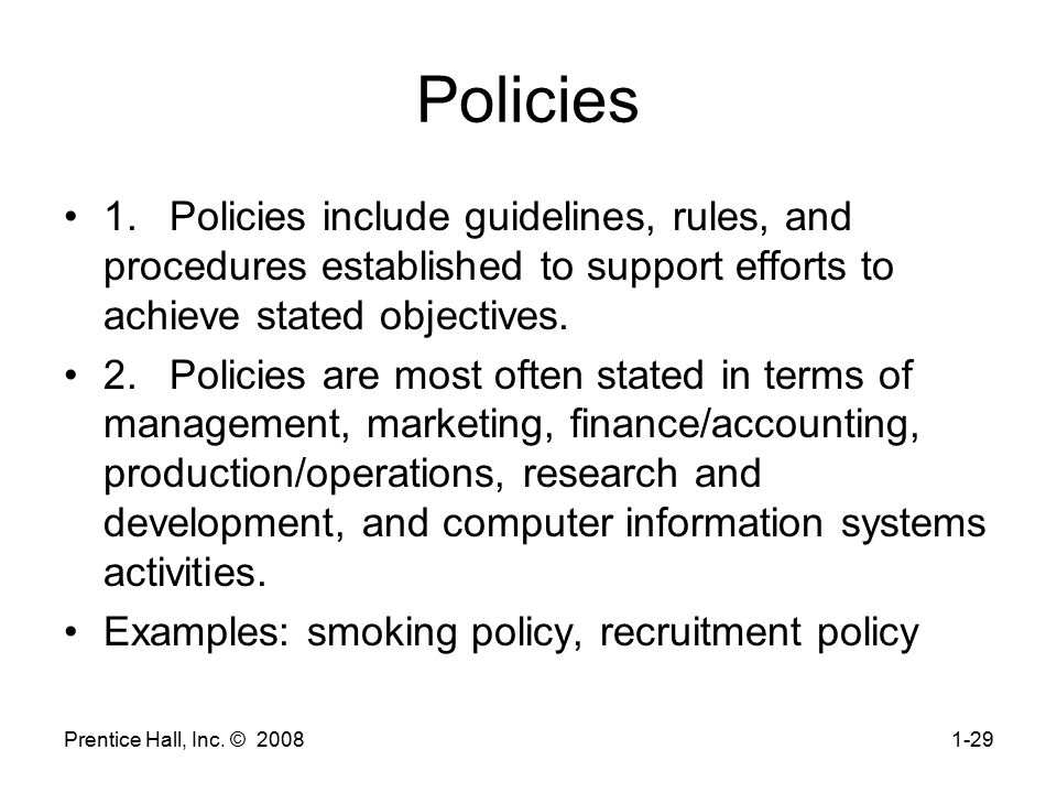 Policies 1. Policies include guidelines, rules, and procedures established to support efforts to achieve stated objectives.