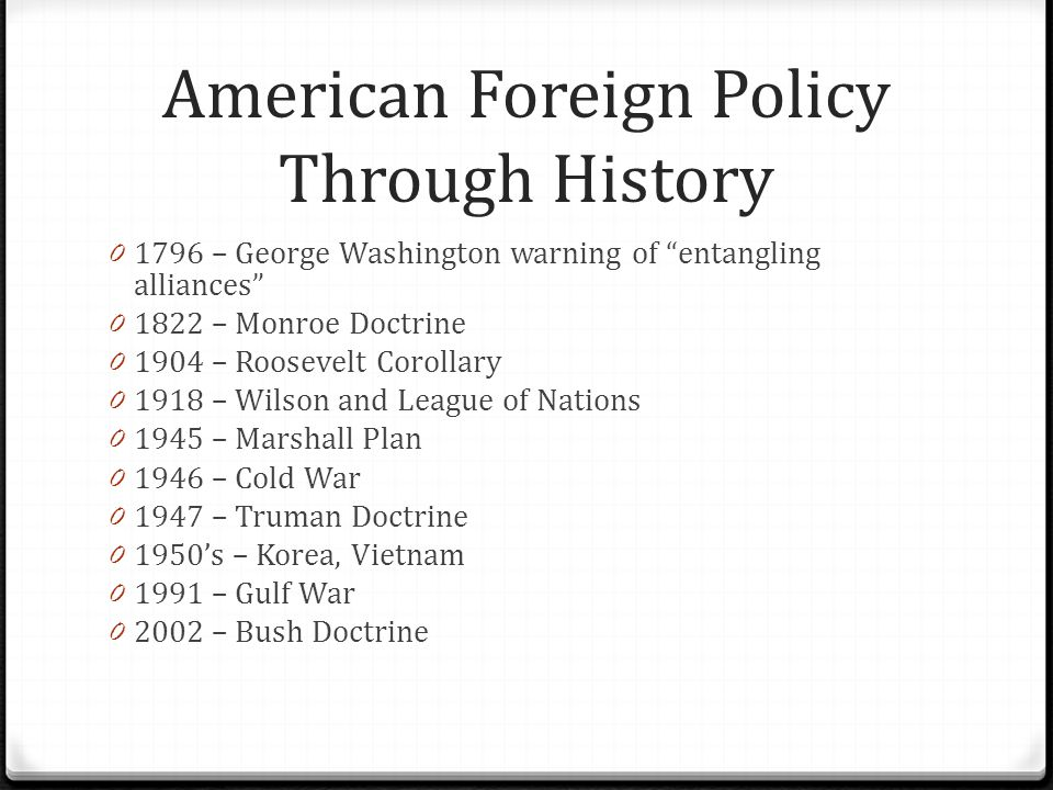 history of us foreign policy By jonathan power there are three schools of thought in american foreign  policy—two you have heard about and a third that is relegated to.