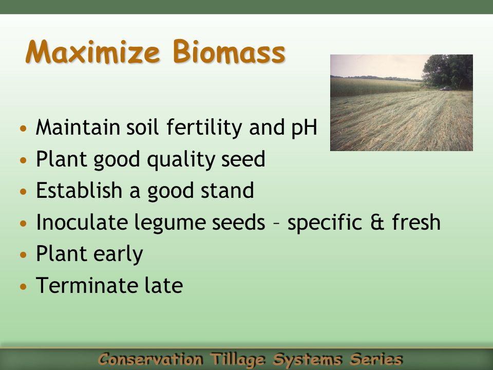 Maximize Biomass Maintain soil fertility and pH