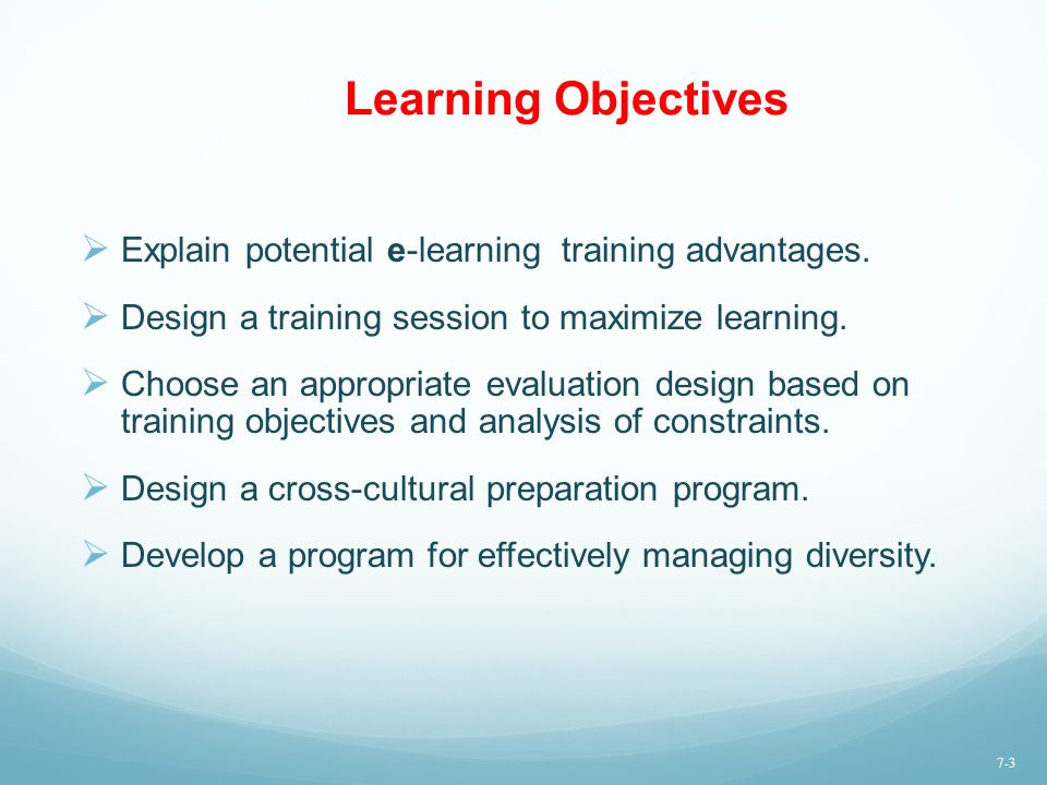 Learning Objectives Explain potential e-learning training advantages.