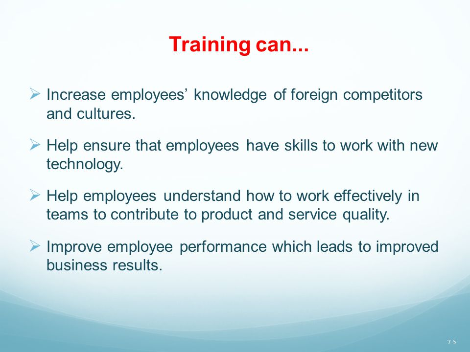 Training can... Increase employees' knowledge of foreign competitors and cultures.