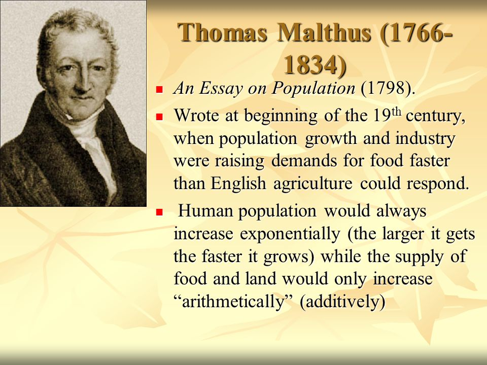 Thomas Malthus (1766 1834) An Essay On Population (1798).
