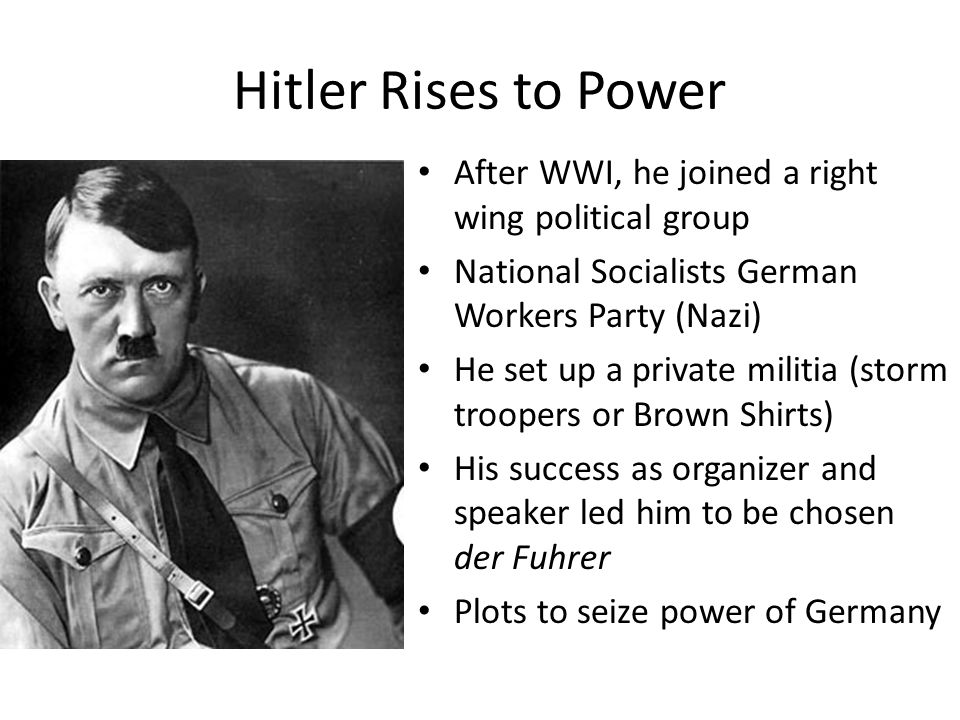 Hitler Rises to Power After WWI, he joined a right wing political group. National Socialists German Workers Party (Nazi)