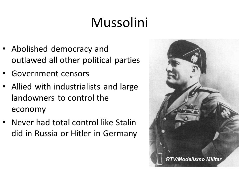 Mussolini Abolished democracy and outlawed all other political parties