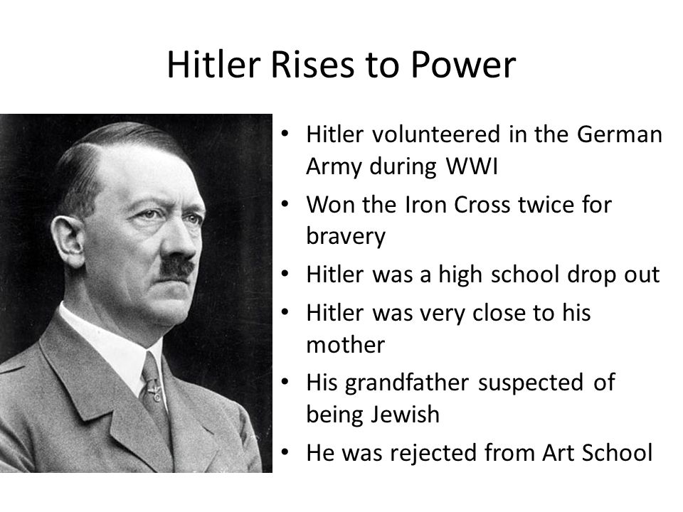 Hitler Rises to Power Hitler volunteered in the German Army during WWI