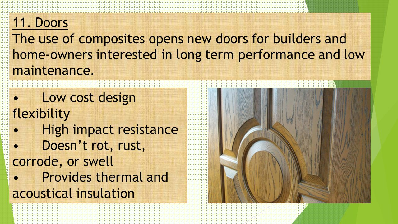 11. Doors The use of composites opens new doors for builders and home-owners interested in long term performance and low maintenance.