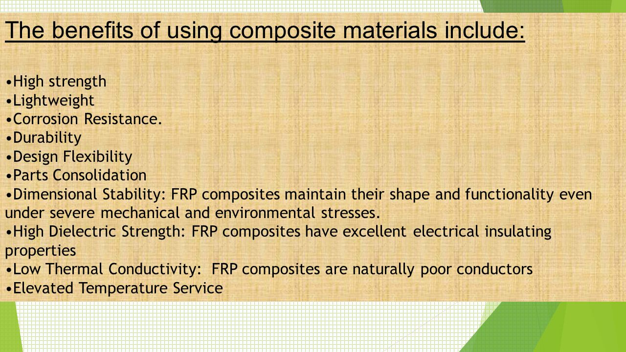 The benefits of using composite materials include: