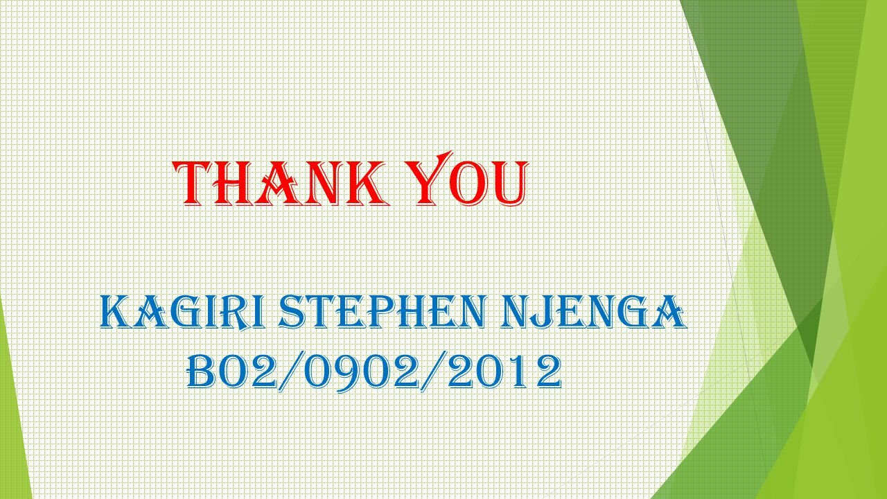 THANK YOU KAGIRI STEPHEN NJENGA BO2/0902/2012