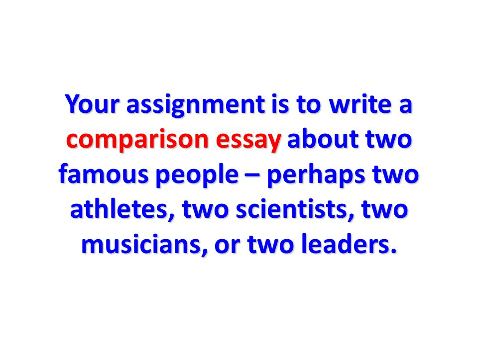 exit slip period date ppt  66 your assignment is to write a comparison essay about two famous people perhaps two athletes two scientists two musicians or two leaders