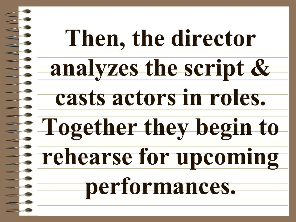 Then, the director analyzes the script & casts actors in roles