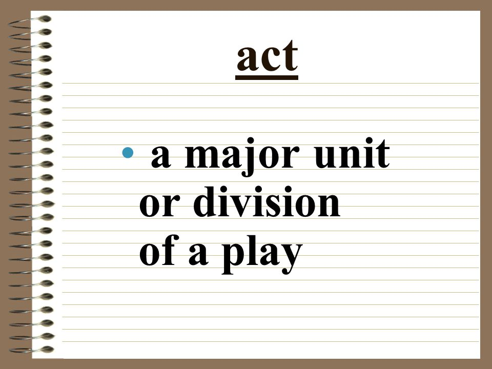 act a major unit or division of a play