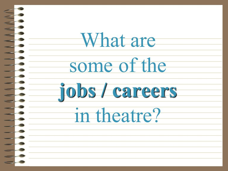 What are some of the jobs / careers in theatre